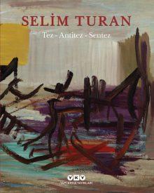 Tez – Antitez – Sentez / Selim Turan'ın Sanat Serüveni