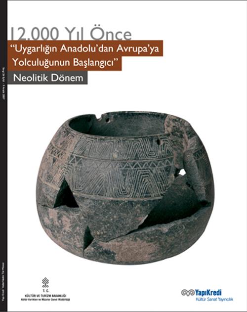"""12000 Yıl Önce """"Uygarlığın Anadolu'dan Avrupa'ya Yolculuğunun Başlangıcı"""" Neolitik Dönem"""