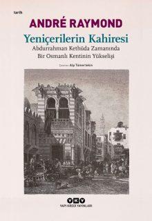 Yeniçerilerin Kahiresi – Abdurrahman Kethüda Zamanında Bir Osmanlı Kentinin Yükselişi