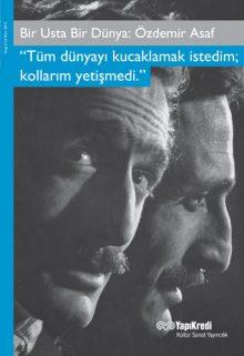 """Bir Usta Bir Dünya: Özdemir Asaf """"Tüm dünyayı kucaklamak istedim; kollarım yetişmedi."""""""