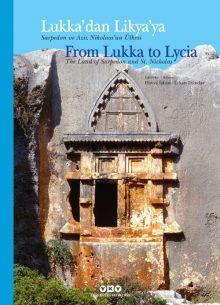 Lukka'dan Likya'ya – Sarpedon ve Aziz Nikolaos'un Ülkesi / From Lukka to Lycia The Land of Sarpedon and St. Nicholas