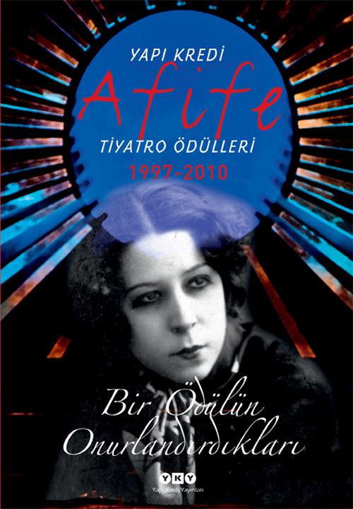 Afife Tiyatro Ödülleri (1997-2010) – Bir Ödülün Onurlandırdıkları