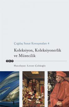 Çağdaş Sanat Konuşmaları 4 – Koleksiyon, Koleksiyonerlik ve Müzecilik