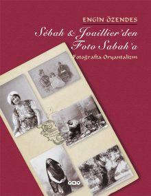 Sébah & Joaillier'den Foto Sabah'a – Fotoğrafta Oryantalizm