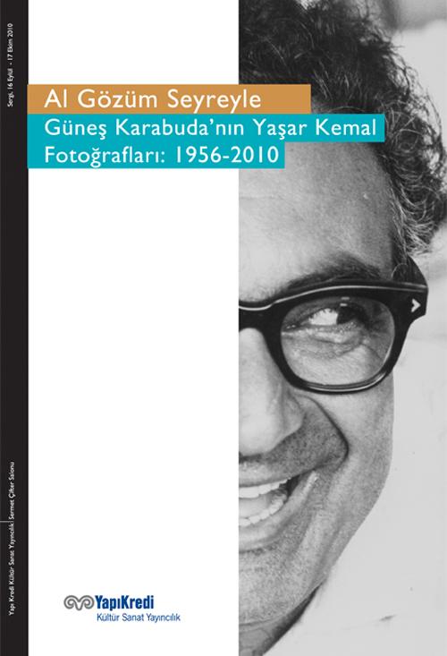 Al Gözüm Seyreyle – Güneş Karabuda'nın Yaşar Kemal Fotoğrafları: 1956-2010