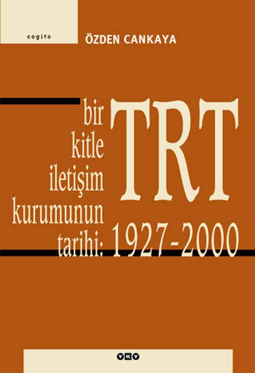 Bir Kitle İletişim Kurumunun Tarihi: TRT 1927 – 2000