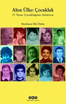 Altın Ülke: Çocukluk – 15 Yazar Çocukluğunu Anlatıyor