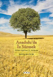 Anadolu'da İz Sürmek – TEMA Vakfı'nın 15. Yıl Kitabı