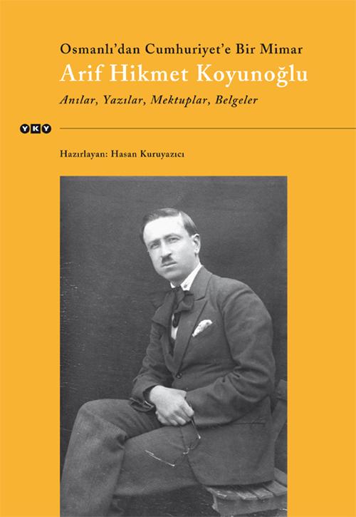 Osmanlı'dan Cumhuriyet'e Bir Mimar Arif Hikmet Koyunoğlu