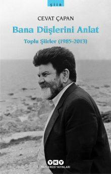 Bana Düşlerini Anlat, Toplu Şiirler (1985-2013)