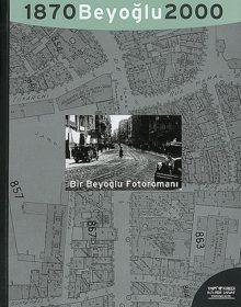 Beyoğlu 1870, 2000 – Bir Beyoğlu Fotoromanı: Bir Efsanenin Monografisi