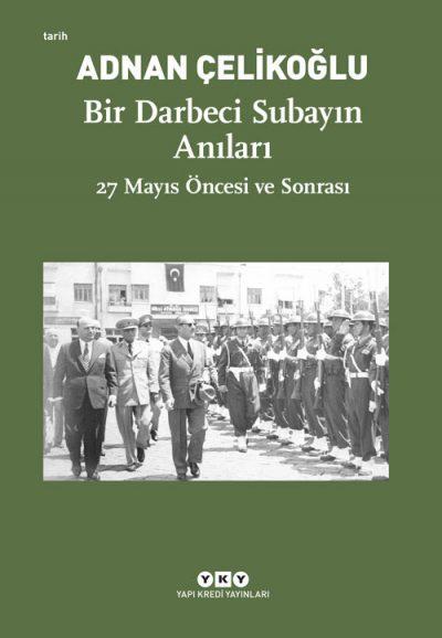 Bir Darbeci Subayın Anıları – 27 Mayıs Öncesi ve Sonrası