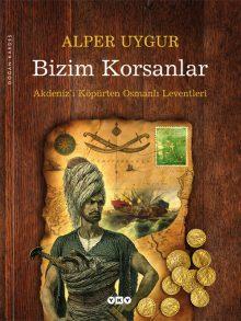 Bizim Korsanlar – Akdeniz'i Köpürten Osmanlı Leventleri