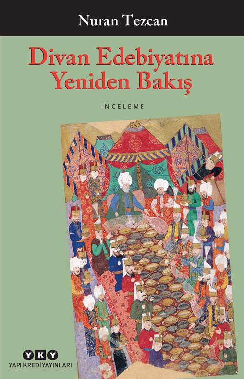 Divan Edebiyatına Yeniden Bakış – Seçilmiş ve Gözden Geçirilmiş Makaleler