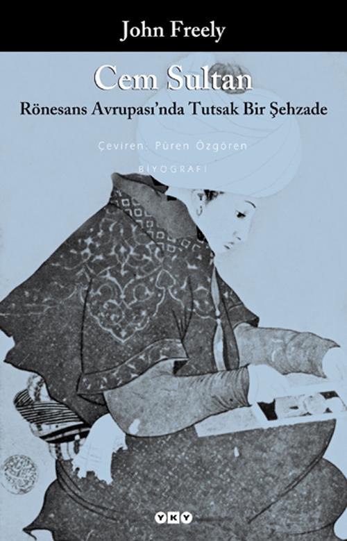 Cem Sultan – Rönesans Avrupası'nda Tutsak Bir Şehzade