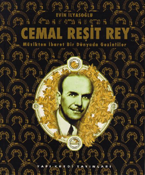 Cemal Reşit Rey – Müzikten İbaret Bir Dünyada Gezintiler