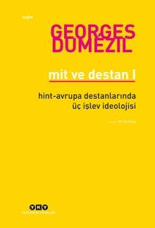 Mit ve Destan I – Hint-Avrupa Halklarının Destanlarında Üç İşlev İdeolojisi