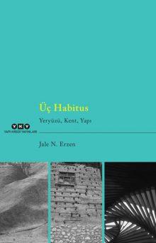 Üç Habitus – Yeryüzü, Kent, Yapı