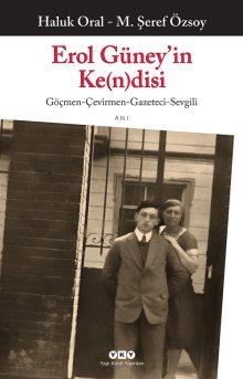 Erol Güney'in Ke(n)disi / Göçmen-Çevirmen-Gazeteci-Sevgili