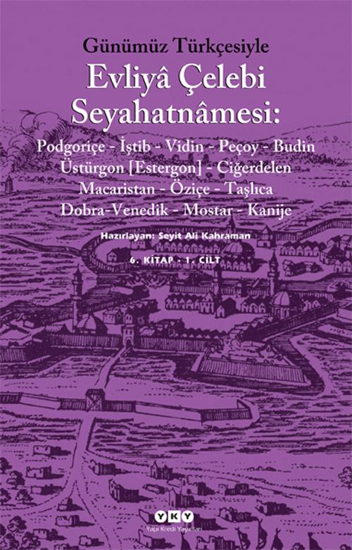 Günümüz Türkçesiyle Evliyâ Çelebi Seyahatnâmesi 6. Kitap