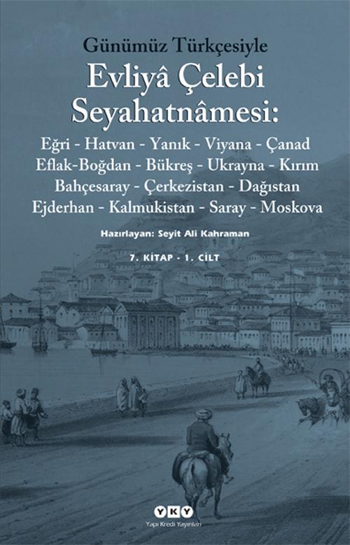 Günümüz Türkçesiyle Evliyâ Çelebi Seyahatnâmesi 7. Kitap