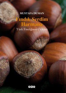 Fındık Serdim Harmana – Türk Fındığının Öyküsü