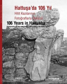 Hattuşa'da 106 Yıl – Hitit Kazılarının Fotoğraflarla Öyküsü