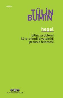 Hegel – Bilinç Problemi, Köle-Efendi Diyalektiği, Praksis Felsefesi