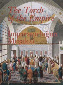 İmparatorluğun Meşalesi / XVIII. Yüzyılda Osmanlı İmparatorluğu'nun Genel Görünümü ve Ignatius Mouradgea d'Ohsson