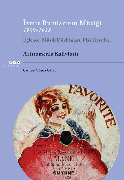 İzmir Rumlarının Müziği 1900-1922 Eğlence, Müzik Dükkânları, Plak Kayıtları (Cd ile birlikte)