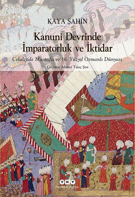 Kanuni Devrinde İmparatorluk ve İktidar – Celalzade Mustafa ve 16. Yüzyıl Osmanlı Dünyası