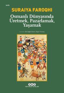 Osmanlı Dünyasında Üretmek, Pazarlamak, Yaşamak