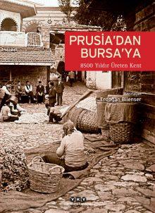 Prusia'dan Bursa'ya – 8500 Yıldır Üreten Kent: Bursa