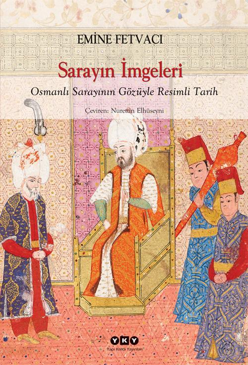 Sarayın İmgeleri – Osmanlı Sarayının Gözüyle Resimli Tarih