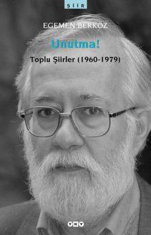 Unutma! Toplu Şiirler (1960 – 1979) – Egemen Berköz