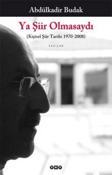 Ya Şiir Olmasaydı (Kişisel Şiir Tarihi 1970 – 2008)