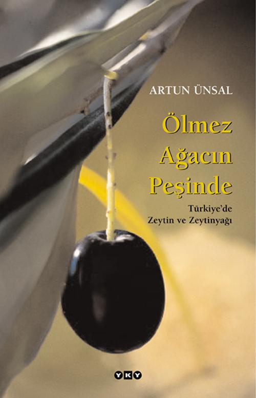 Ölmez Ağacın Peşinde / Türkiye'de Zeytin ve Zeytinyağı (büyük boy)