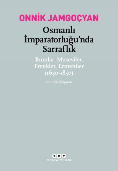 Osmanlı İmparatorluğu'nda Sarraflık – Rumlar, Museviler, Frenkler, Ermeniler (1650-1850)