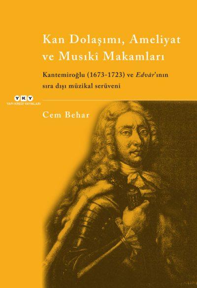 Kan Dolaşımı, Ameliyat ve Musıkî Makamlar – Kantemiroğlu (1673-1723) ve Edvâr'ının sıradışı müzikal serüveni