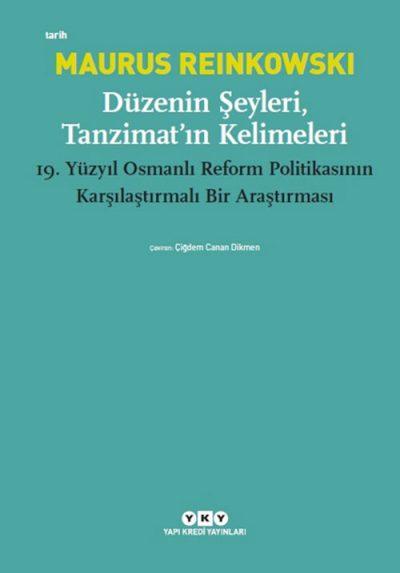 Düzenin Şeyleri, Tanzimat'ın Kelimeleri – 19.Yüzyıl Osmanlı Reform Politikasının Karşılaştırmalı Bir Araştırması