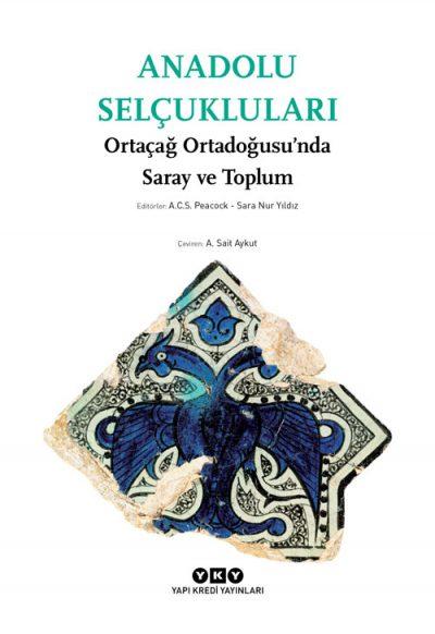 Anadolu Selçukluları – Ortaçağ Ortadoğusu'nda Saray ve Toplum