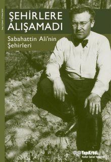 Şehirlere Alışamadı – Sabahattin Ali'nin Şehirleri