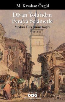 Dîvan Yolu'ndan Pera'ya Selâmetle – Modern Türk Şiirine Doğru