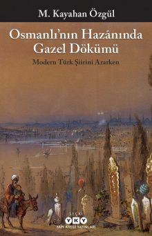 Osmanlı'nın Hazânında Gazel Dökümü – Modern Türk Şiirini Ararken