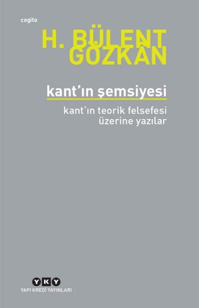 Kant'ın Şemsiyesi / Kant'ın Teorik Felsefesi Üzerine Yazılar
