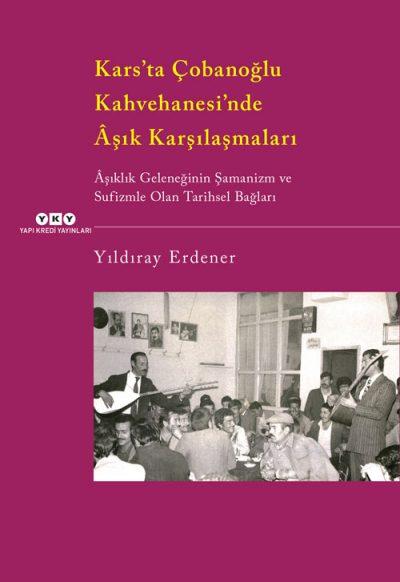 Kars'ta Çobanoğlu Kahvehanesi'nde Âşık Karşılaşmaları – Âşıklık Geleneğinin Şamanizm ve Sufizmle Olan Tarihsel Bağları