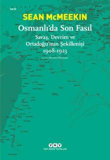 Osmanlı'da Son Fasıl – Savaş, Devrim ve Ortadoğu'nun Şekillenişi 1908-1923