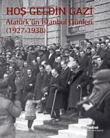 Hoş Geldin Gazi – Atatürk'ün İstanbul Günleri (1927-1938)