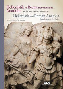 Hellenistik ve Roma Dönemlerinde Anadolu – Krallar, İmparatorlar, Kent Devletleri / Hellenistic and Roman Anatolia – Kings, Emperors, City States (Sert Kapak)