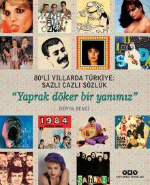 """80'li Yıllarda Türkiye: Sazlı Cazlı Sözlük – """"Yaprak Döker Bir Yanımız"""""""